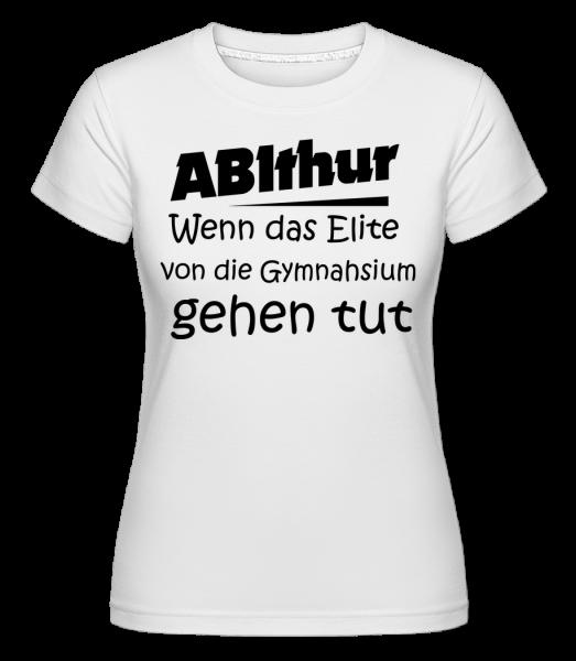 ABIthur Das Elite Gehen Tut - Shirtinator Frauen T-Shirt - Weiß - Vorn