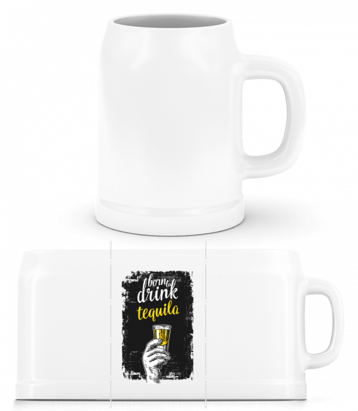 Born To Drink Tequila - Beer Mug - White - Front