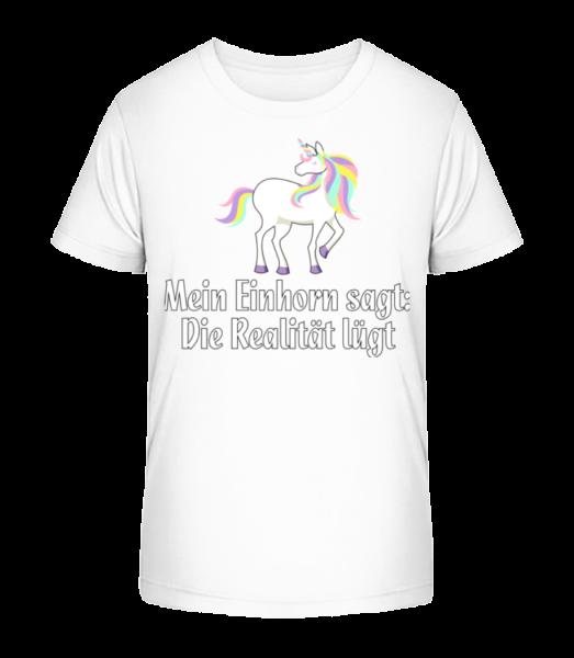Realität Lügt Sagt Mein Einhorn - Kinder Premium Bio T-Shirt - Weiß - Vorn