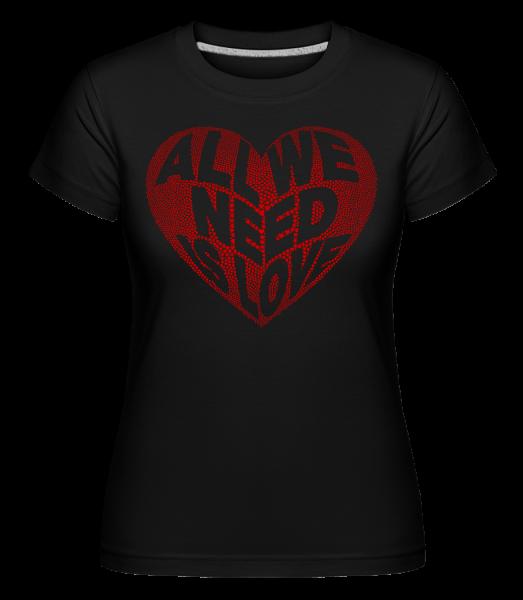 All We Need Is Love - Shirtinator Frauen T-Shirt - Schwarz - Vorn