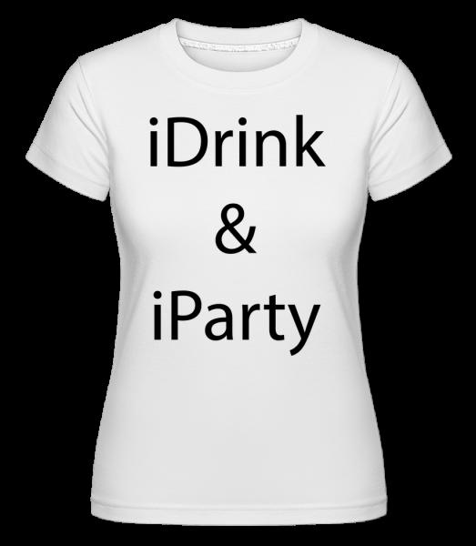 iDrink & iParty - Shirtinator Frauen T-Shirt - Weiß - Vorn
