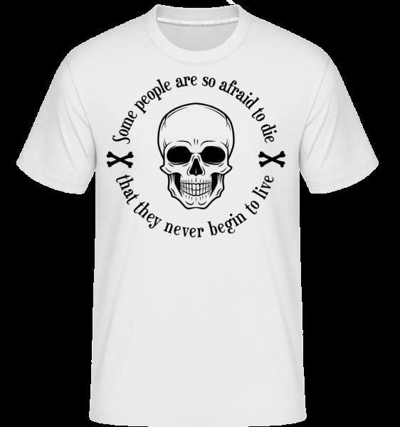 They Never Begin To Live - Shirtinator Männer T-Shirt - Weiß - Vorn