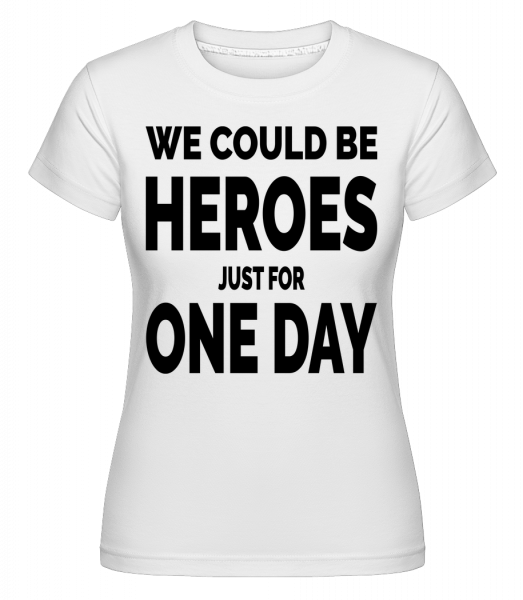 Heroes For One Day - Shirtinator Frauen T-Shirt - Weiß - Vorn