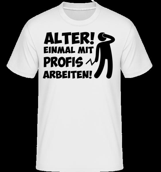 Einmal Mit Profis Arbeiten - Shirtinator Männer T-Shirt - Weiß - Vorn