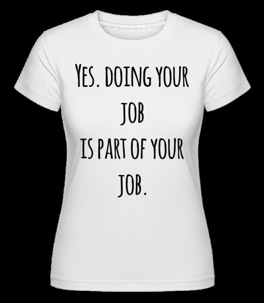 Doing Your Job - Shirtinator Women's T-Shirt - White - Vorn
