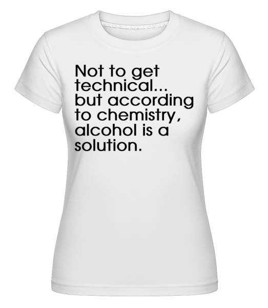 Alcohol Is A Solution -  Shirtinator Women's T-Shirt - White - Vorn