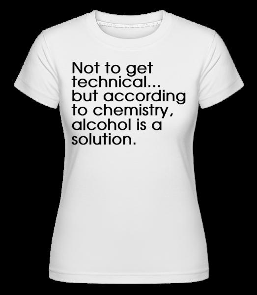 Alcohol Is A Solution - Shirtinator Frauen T-Shirt - Weiß - Vorn