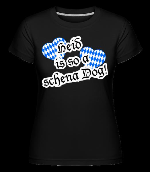 Heid Is So A Schena Dog! - Shirtinator Frauen T-Shirt - Schwarz - Vorn
