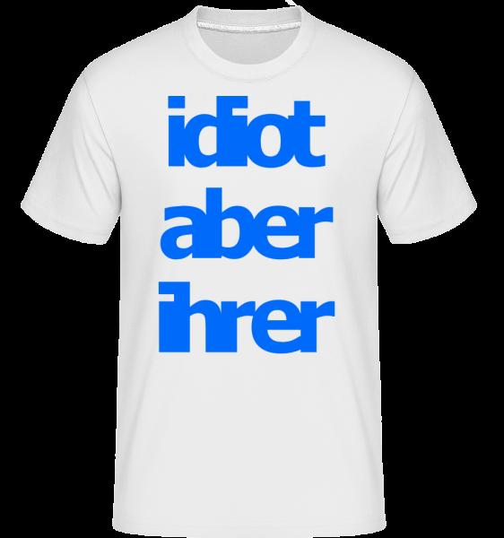 Idiot Aber Ihrer - Shirtinator Männer T-Shirt - Weiß - Vorn