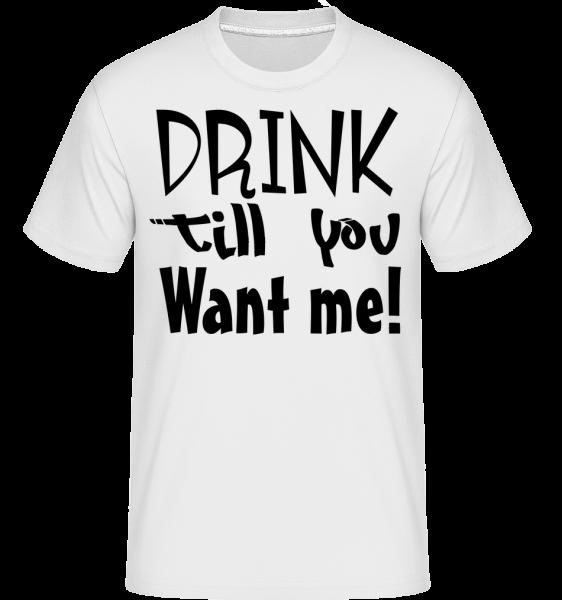 Drink Till You Want Me - Shirtinator Männer T-Shirt - Weiß - Vorn