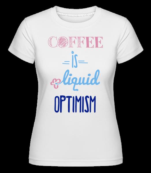 Coffee Is Liquid Optimism - Shirtinator Frauen T-Shirt - Weiß - Vorn