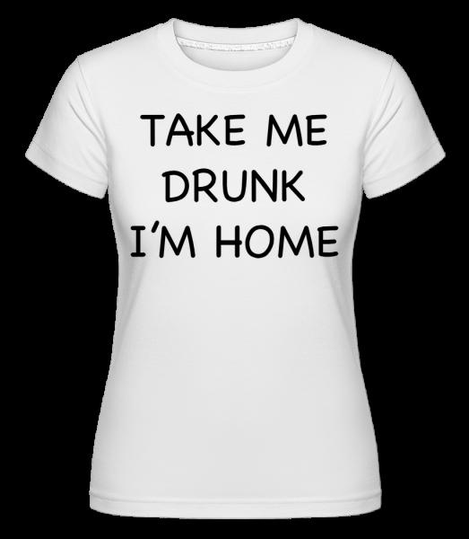 Take Me Drunk I'm Home -  Shirtinator Women's T-Shirt - White - Vorn